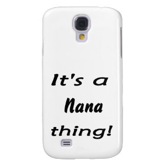 It's a nana thing! samsung galaxy s4 case