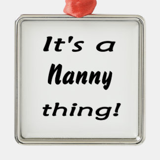 It's a nanny thing! metal ornament