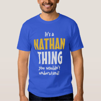 It's a Nathan thing you wouldn't understand Tshirt