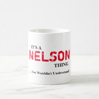 IT'S A NELSON THING! You Wouldn't Understand Coffee Mug