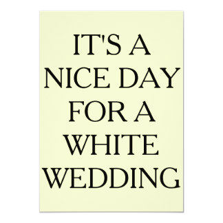 IT'S A NICE DAY FOR A WHITE WEDDING, INVITATIONS