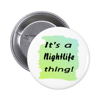 It's a nightlife thing! button