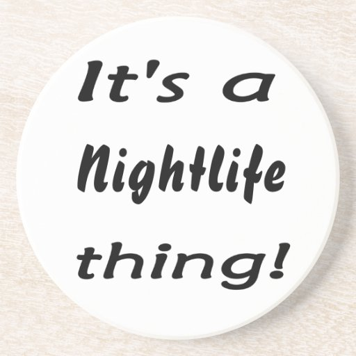 It's a nightlife thing! drink coasters