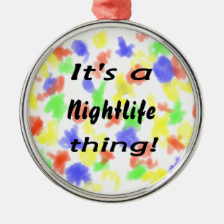 It's a nightlife thing! christmas ornament
