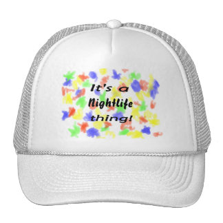 It's a nightlife thing! hats