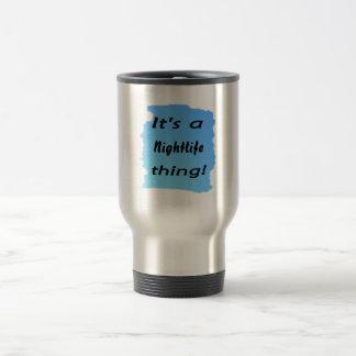 It's a nightlife thing! coffee mugs