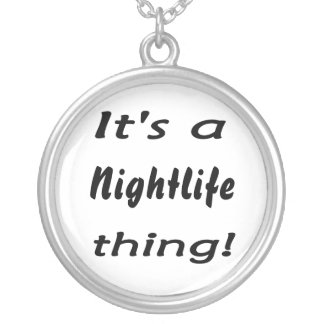 It's a nightlife thing! pendants