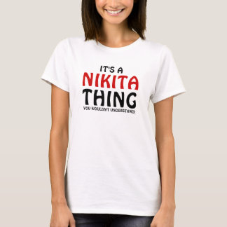 It's a Nikita thing you wouldn't understand T-Shirt