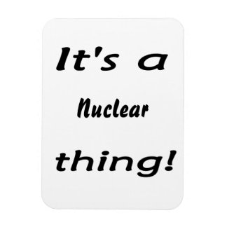 it's a nuclear thing rectangular magnets