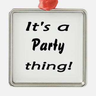 It's a party thing! christmas ornaments