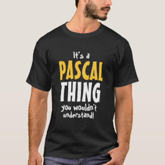 It's a Pascal thing you wouldn't understand T-Shirt