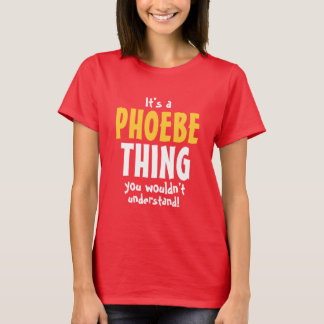 It's a Phoebe thing you wouldn't understand T-Shirt
