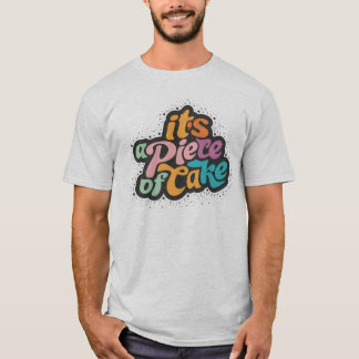 It's a piece of cake T-Shirt