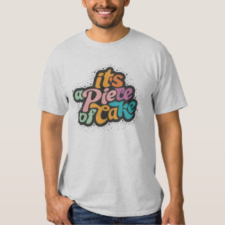 It's a piece of cake tshirt