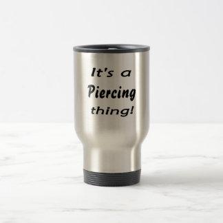 It's a piercing thing! coffee mug