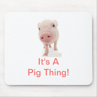 It's A Pig Thing Mouse Pad