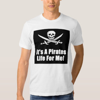 Its A Pirates Life For Me! Tee Shirts