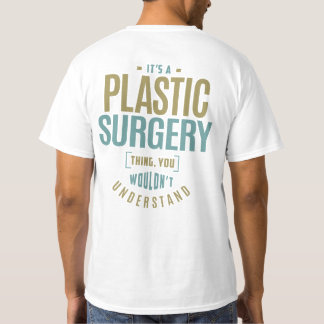 It's a Plastic Surgery Thing T-Shirt