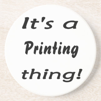 It's a Printing thing! Coaster