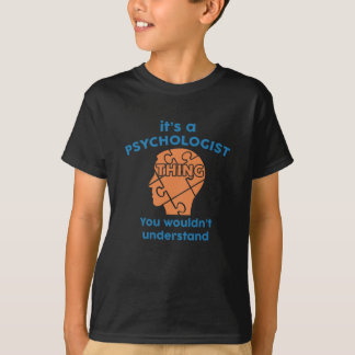 It's A Psychologist Thing You Wouldn't Understand T-Shirt