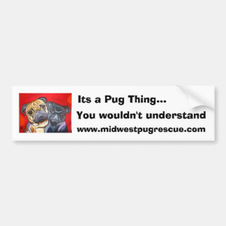 Its a Pug Thing..., You wouldn't ... Bumper Sticker