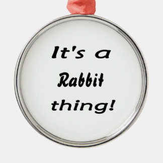 It's a rabbit thing! ornament