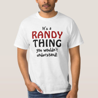 It's a Randy thing you wouldn't understand T-Shirt