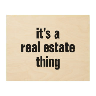 its a real estate thing wood print