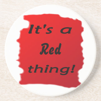 It's a red thing! drink coaster