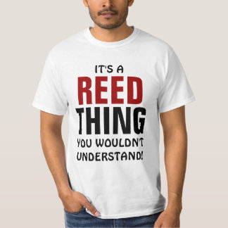 It's a Reed thing you wouldn't understand! T-Shirt