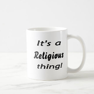 It's a religious thing! coffee mugs