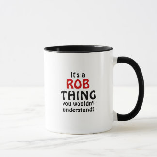 It's a Rob thing you wouldn't understand! Mug