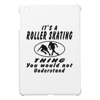 It's a Roller Skating thing you would not understa iPad Mini Covers