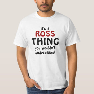 It's a Ross thing you wouldn't understand T-Shirt