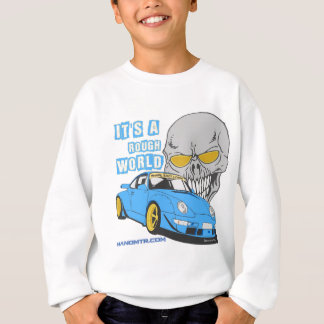 It's a rough world sweatshirt