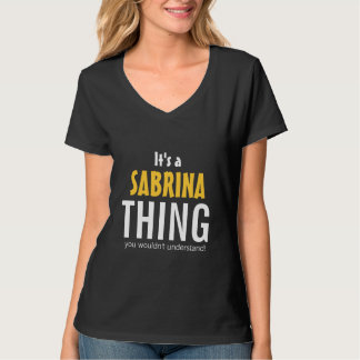 It's a Sabrina thing you wouldn't understand T-Shirt