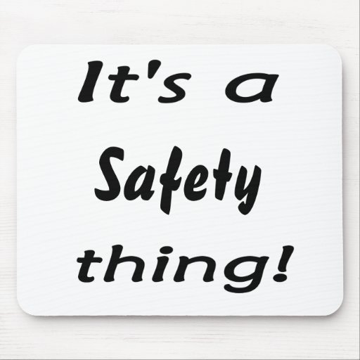It's a safety thing! mousepads
