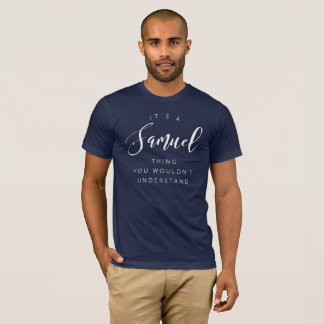 It's a Samuel thing you wouldn't understand T-Shirt