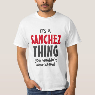 It's a SANCHEZ thing you wouldn't understand T-Shirt
