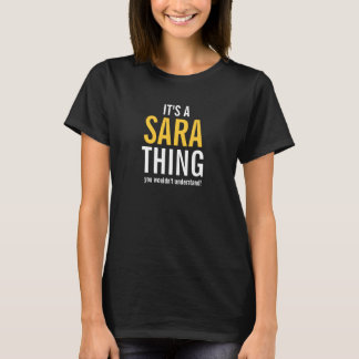 It's a Sara thing you wouldn't understand! T-Shirt