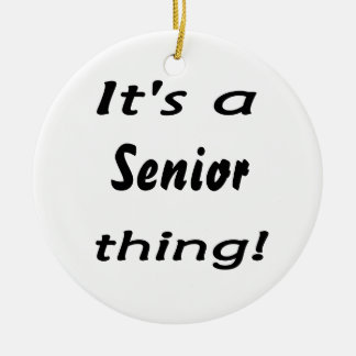 It's a senior thing! round ceramic decoration