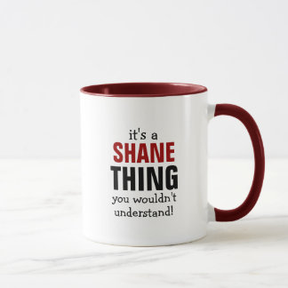 It's a Shane thing you wouldn't understand Mug