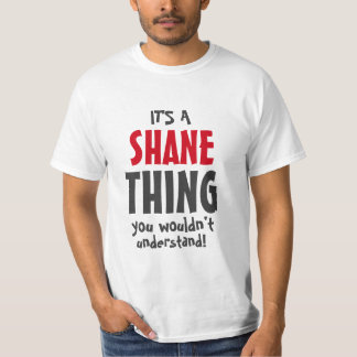 It's a Shane thing you wouldn't understand T-Shirt