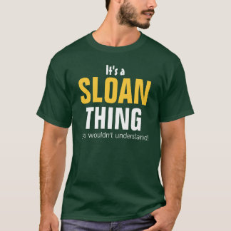 It's a Sloan thing you wouldn't understand T-Shirt