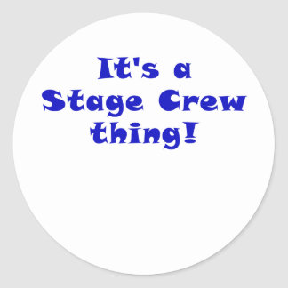 Its a Stage Crew thing Round Sticker