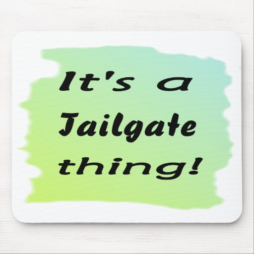 It's a tailgate thing! mousepads