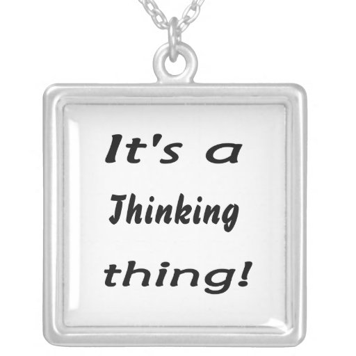 It's a thinking thing! pendant