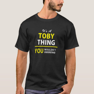 It's A TOBY thing, you wouldn't understand !! T-Shirt