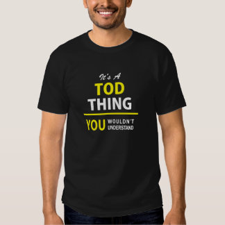It's A TOD thing, you wouldn't understand !! Shirts