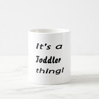 It's a toddler thing! coffee mugs